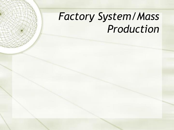 Factory System/Mass Production