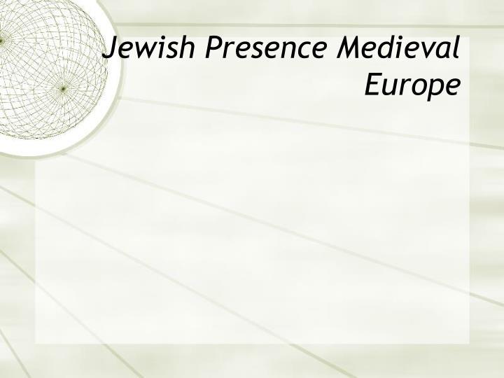 Jewish Presence Medieval Europe