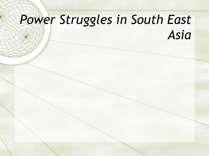 Power Struggles in South East Asia