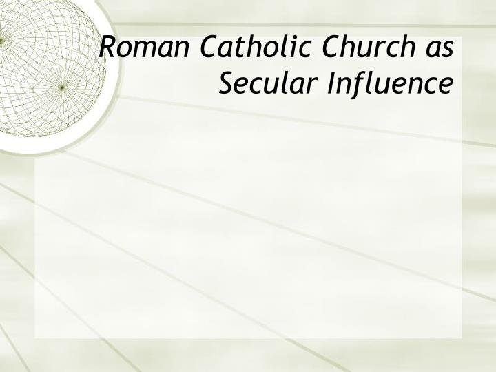 Roman Catholic Church as Secular Influence