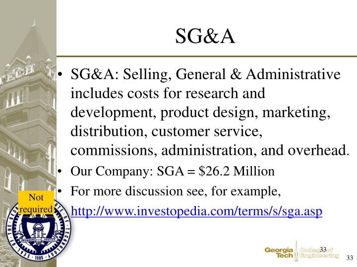 SG&A: Selling, General & Administrative includes costs for research and development, product design, marketing, distribution, customer service, commissions, administration, and overhead
