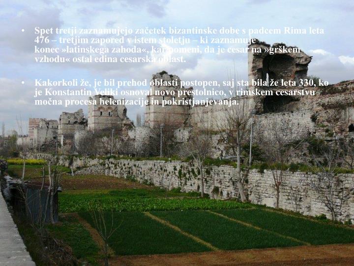 Spet tretji zaznamujejo začetek bizantinske dobe s padcem Rima leta 476 – tretjim zapored v istem stoletju – ki zaznamuje konec»latinskega zahoda«, kar pomeni, da je cesar na»grškem vzhodu«ostal edina cesarska oblast.