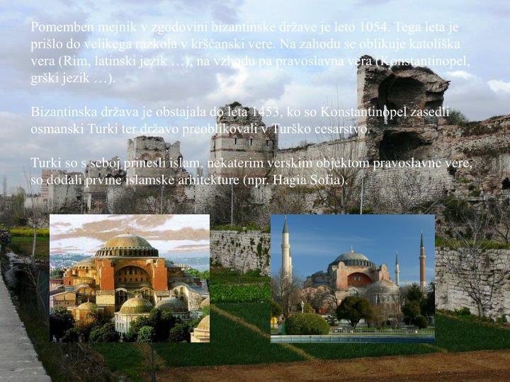 Pomemben mejnik v zgodovini bizantinske države je leto 1054. Tega leta je