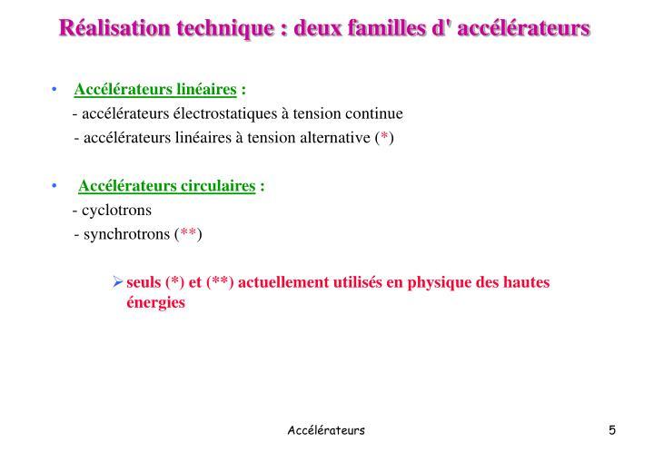 Réalisation technique : deux familles d' accélérateurs