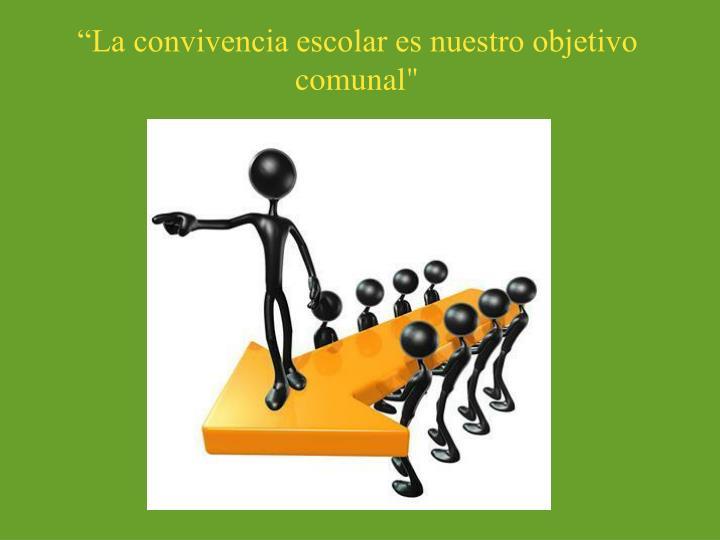 """""""La convivencia escolar es nuestro objetivo comunal"""""""