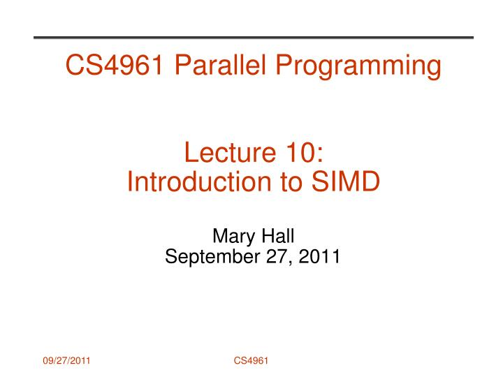 Cs4961 parallel programming lecture 10 introduction to simd mary hall september 27 2011