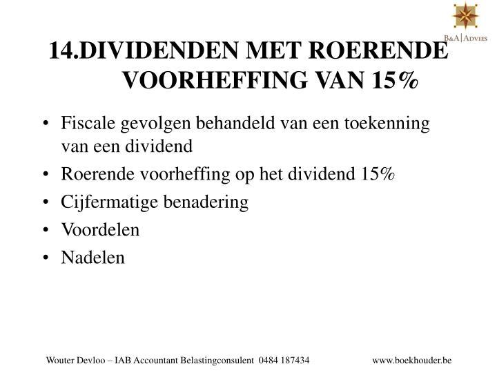 14.DIVIDENDEN MET ROERENDE VOORHEFFING VAN 15%