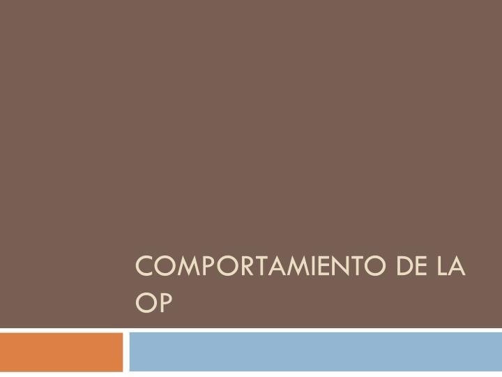 COMPORTAMIENTO DE LA OP