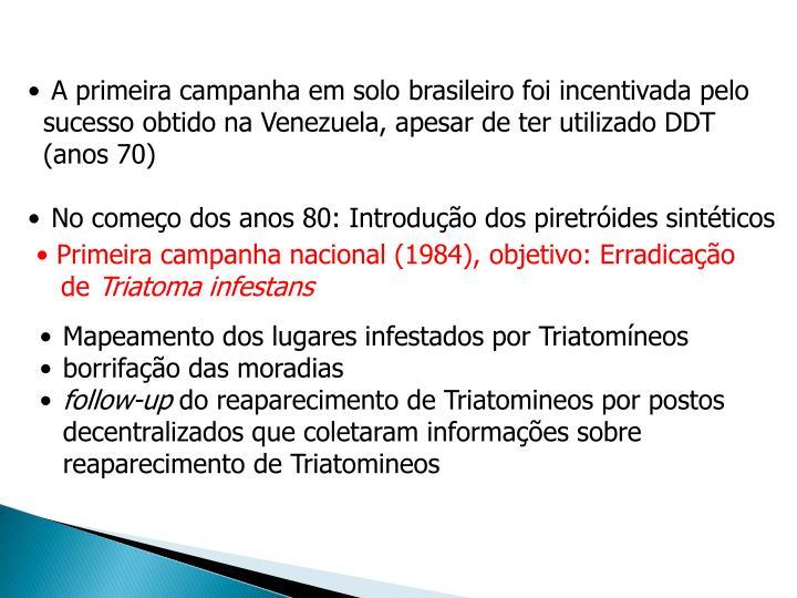 A primeira campanha em solo brasileiro foi incentivada pelo sucesso obtido na Venezuela, apesar de ter utilizado DDT (anos 70)