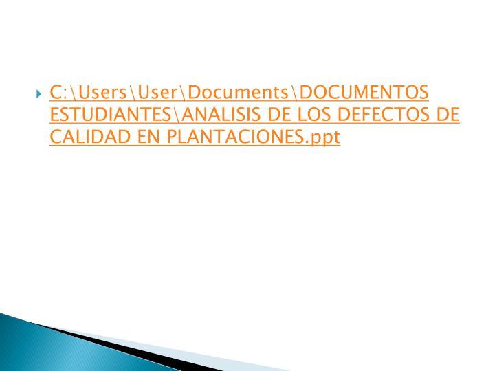 C:\Users\User\Documents\DOCUMENTOS ESTUDIANTES\ANALISIS DE LOS DEFECTOS DE CALIDAD EN PLANTACIONES.ppt