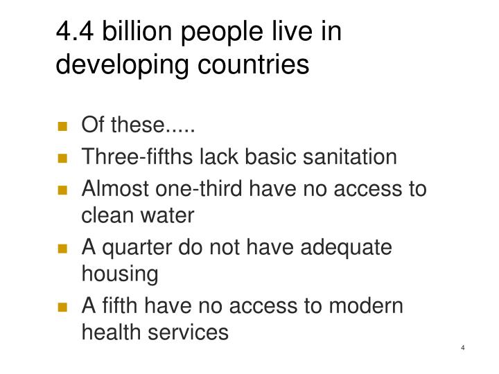 4.4 billion people live in developing countries