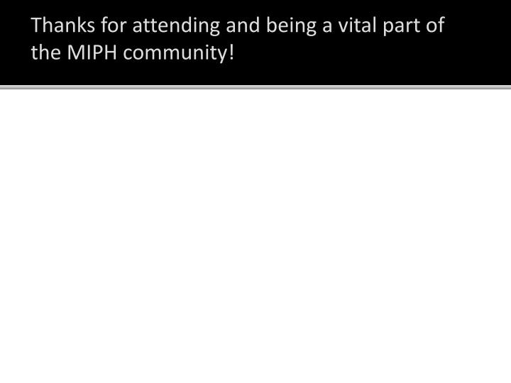 Thanks for attending and being a vital part of the MIPH community!