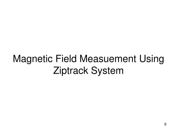 Magnetic Field Measuement Using Ziptrack System