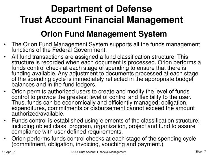 The Orion Fund Management System supports all the funds management functions of the Federal Government.