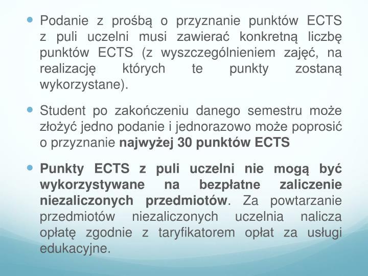 Podanie zprośbą o przyznanie punktów ECTS zpuli uczelni musi zawierać konkretną liczbę punktów ECTS (z wyszczególnieniem zajęć, na realizację których te punkty zostaną wykorzystane).