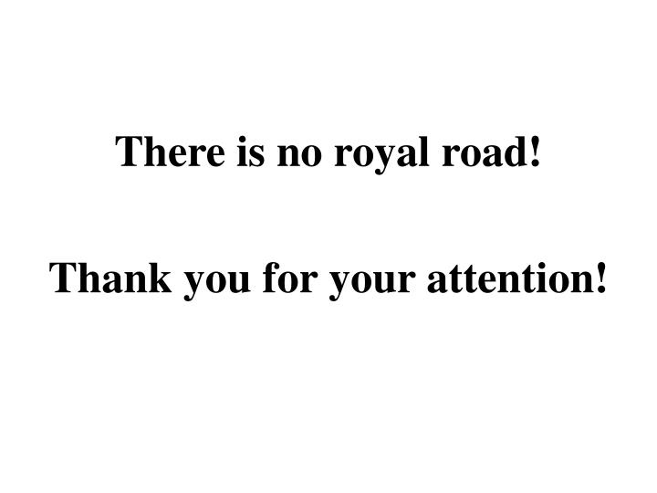 There is no royal road!