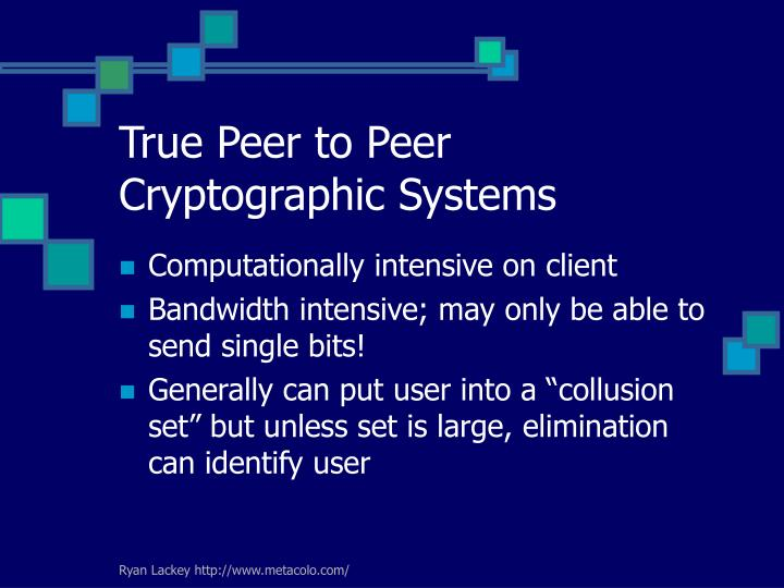 True Peer to Peer Cryptographic Systems