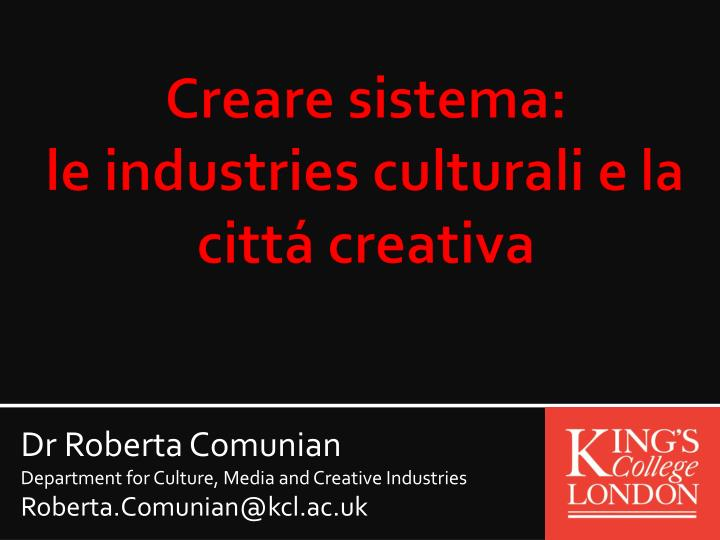 dr roberta comunian department for culture media and creative industries roberta comunian@kcl ac uk