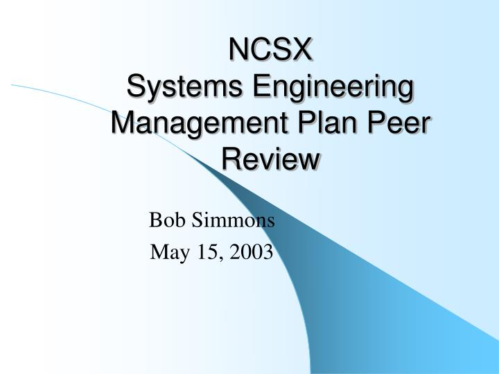 Ncsx systems engineering management plan peer review