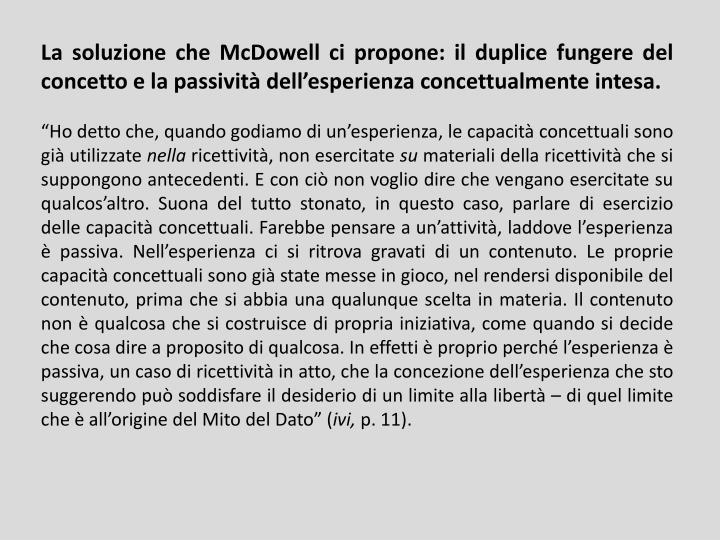 La soluzione che McDowell ci propone: il duplice fungere del concetto e la passività dell'esperienza concettualmente intesa.