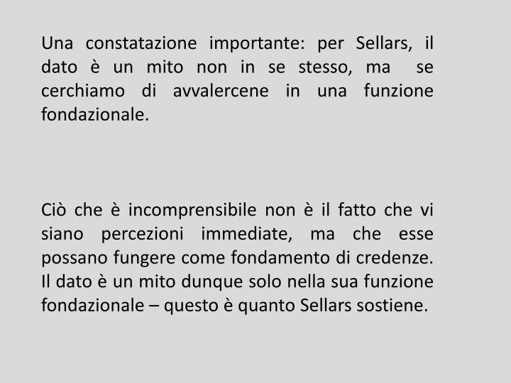 Una constatazione importante: per Sellars, il dato è un mito non in se stesso, ma  se cerchiamo di avvalercene in una funzione fondazionale.