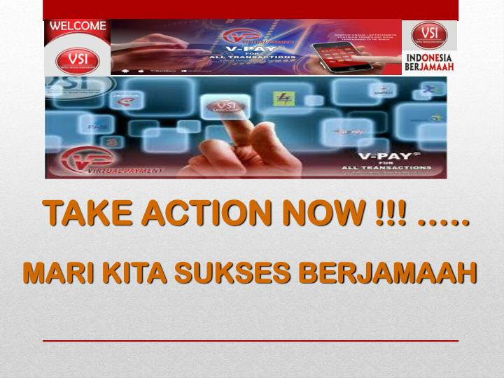 TAKE ACTION NOW !!! …..