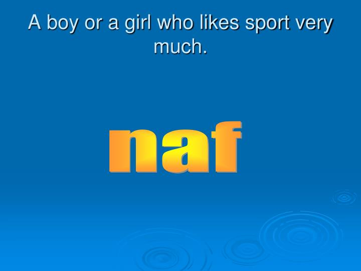 A boy or a girl who likes sport very much.