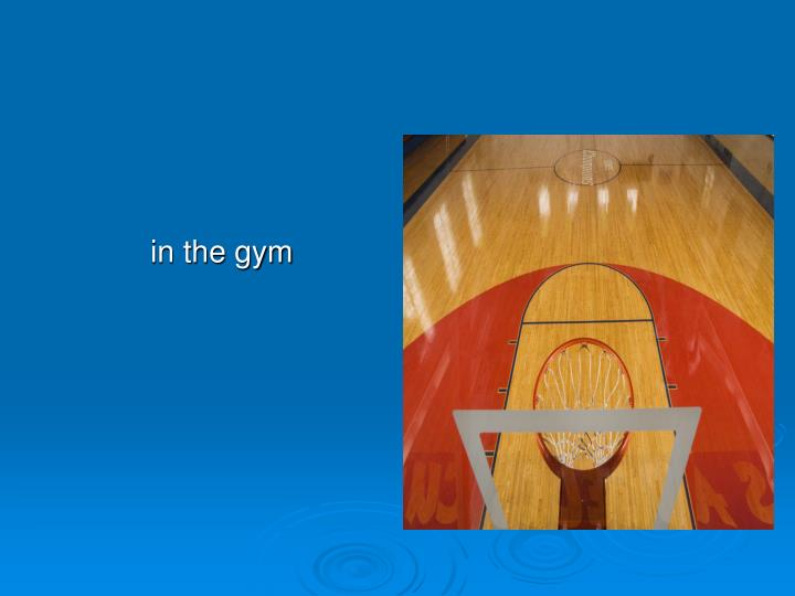 in the gym