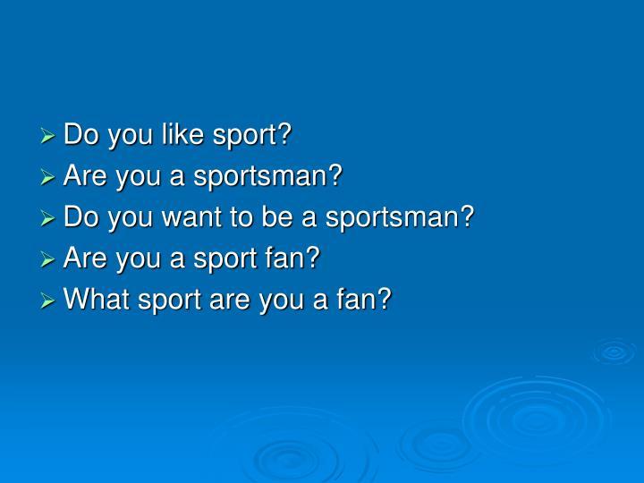 Do you like sport?