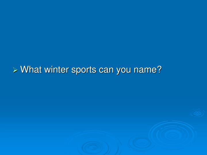 What winter sports can you name?
