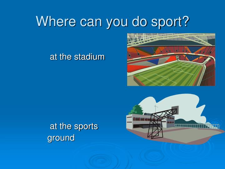 Where can you do sport?