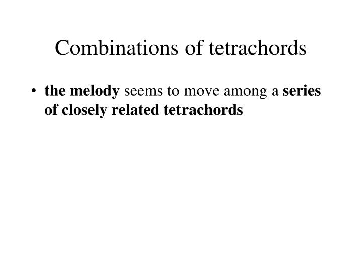 Combinations of tetrachords