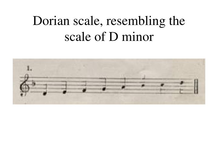 Dorian scale, resembling the scale of D minor