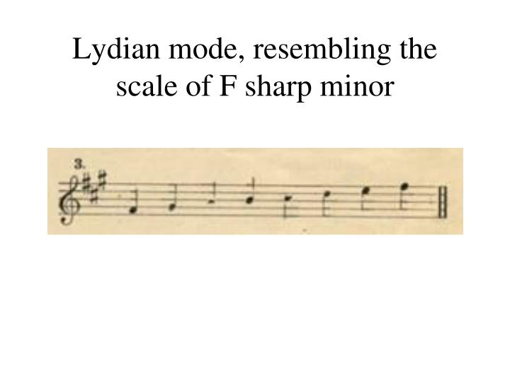 Lydian mode, resembling the scale of F sharp minor