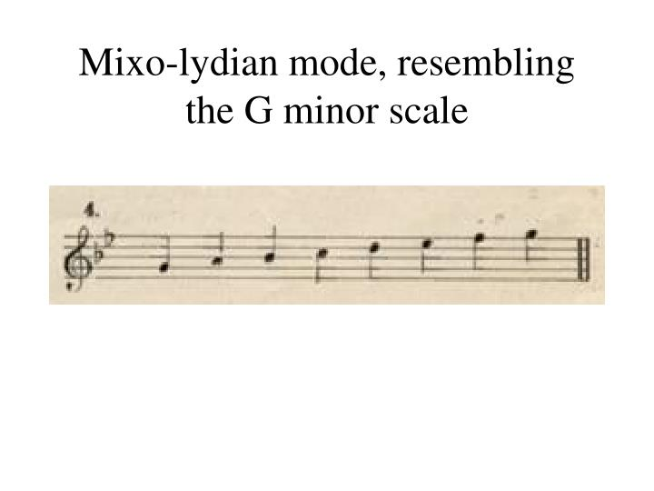 Mixo-lydian mode, resembling the G minor scale