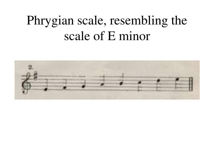 Phrygian scale, resembling the scale of E minor