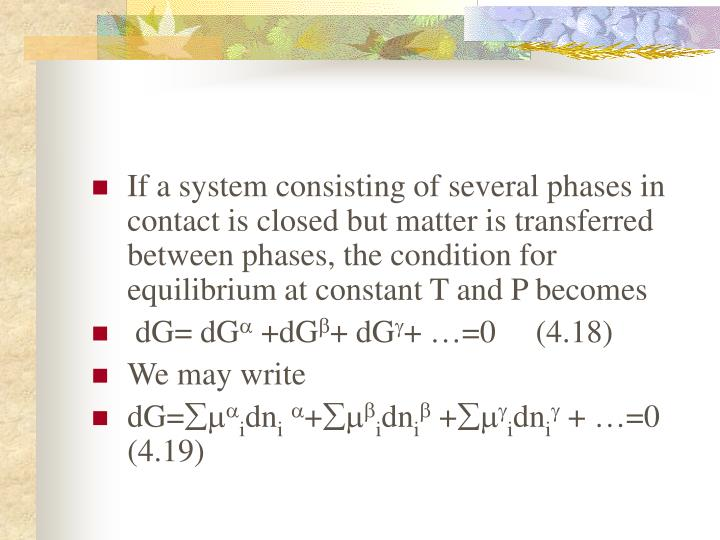 If a system consisting of several phases in contact is closed but matter is transferred between phases, the condition for equilibrium at constant T and P becomes