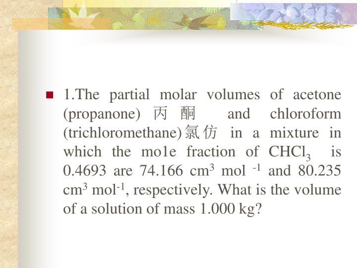 1.The partial molar volumes of acetone (propanone)