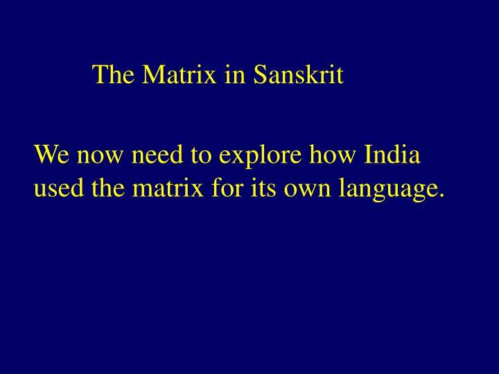 The Matrix in Sanskrit