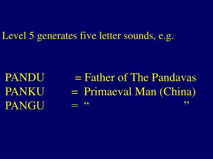 Level 5 generates five letter sounds, e.g.