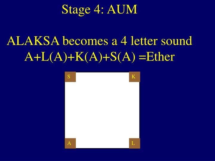 Stage 4: AUM