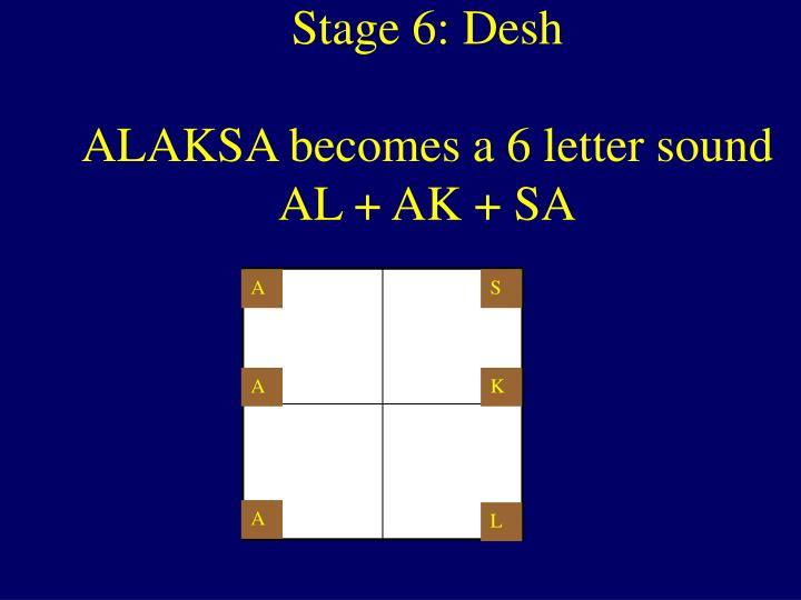 Stage 6: Desh