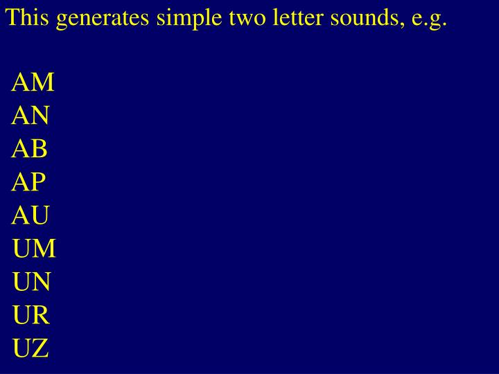 This generates simple two letter sounds, e.g.