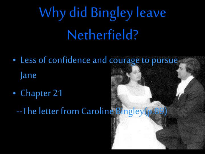 Why did Bingley leave Netherfield?