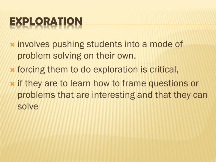 involves pushing students into a mode of problem solving on their own.