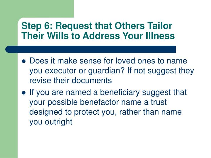 Step 6: Request that Others Tailor Their Wills to Address Your Illness