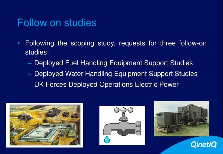 Follow on studies