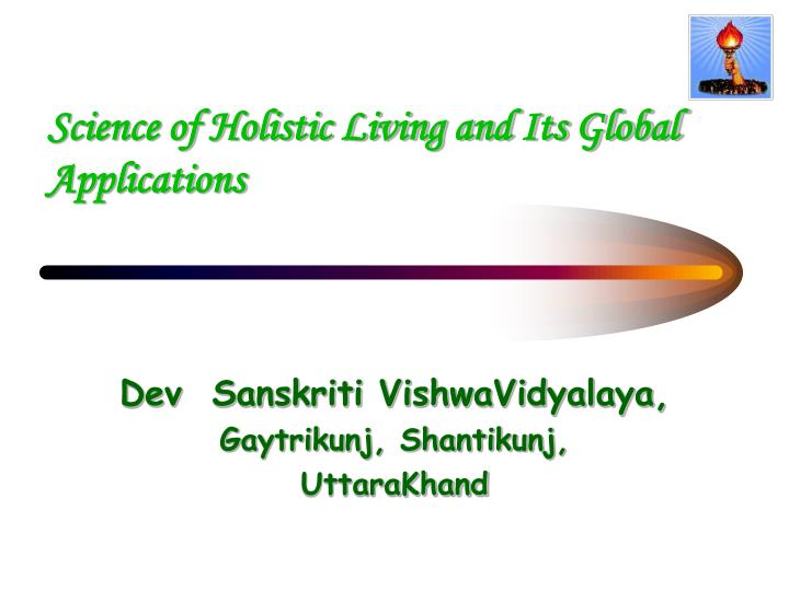 Science of holistic living and its global applications