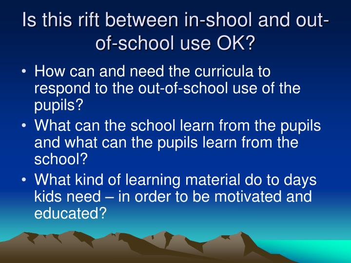 Is this rift between in-shool and out-of-school use OK?