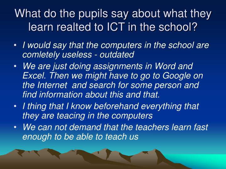 What do the pupils say about what they learn realted to ICT in the school?